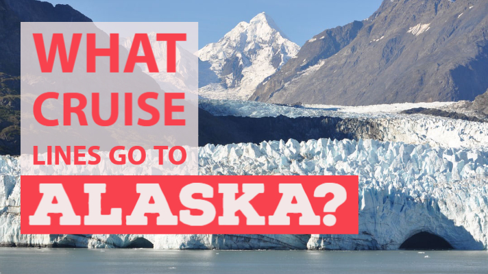 What cruise lines go to Alaska?